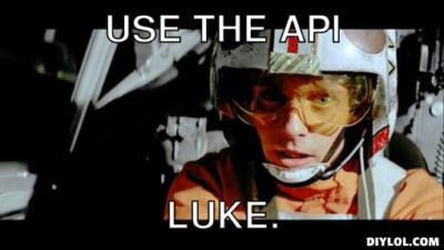 Use the API, Luke!